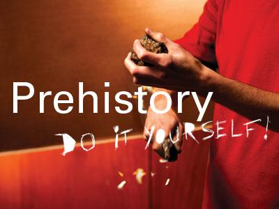 Visual of the exhibition 'Prehistory - Do it yourself!'
